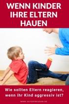 Wenn Kinder Ihre Eltern Hauen über Den Umgang Mit Aggressivität